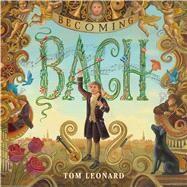 Becoming Bach by Leonard, Tom, 9781626722866