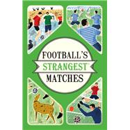 Football's Strangest Matches by Ward, Andrew, 9781910232866