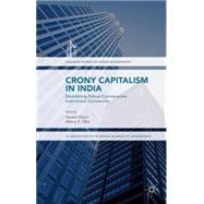 Crony Capitalism in India Establishing Robust Counteractive Institutional Frameworks by Khatri, Naresh; Ojha, Abhoy, 9781137582867