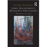 John Macmurray's Religious Philosophy: What it Means to be a Person by McIntosh,Esther, 9781138262867