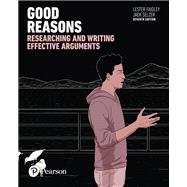 Good Reasons Researching and Writing Effective Arguments by Faigley, Lester; Selzer, Jack, 9780134392868