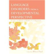 Language Disorders From a Developmental Perspective: Essays in Honor of Robin S. Chapman by Paul,Rhea, 9781138012868