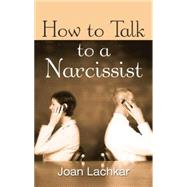 How to Talk to a Narcissist by Lachkar,Joan, 9781138872868