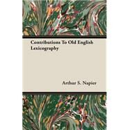 Contributions To Old English Lexicography by Napier, Arthur S., Ph.D., 9781406782868
