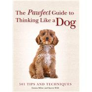 The Pawfect Guide to Thinking Like a Dog by Wild, Karen; Milne, Emma, 9781684122868