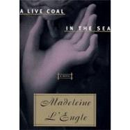 A Live Coal in the Sea by L'Engle, Madeleine, 9780060652869