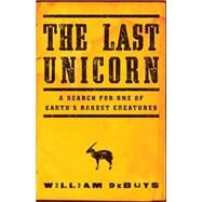 The Last Unicorn by DeBuys, William, 9780316232869