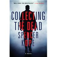 Collecting the Dead A Novel by Kope, Spencer, 9781250072870