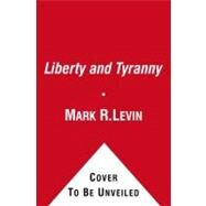 Liberty and Tyranny A Conservative Manifesto by Levin, Mark R., 9781416562870