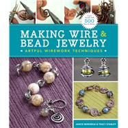 Making Wire & Bead Jewelry Artful Wirework Techniques by Berkebile, Janice; Stanley, Tracy, 9781454702870