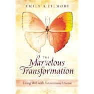 The Marvelous Transformation: Living Well With Autoimmune Disease by Filmore, Emily A., 9781937612870