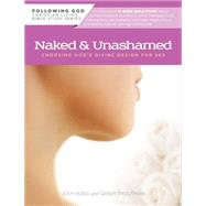 Naked and Unashamed: Choosing God's Divine Design for Sex by Rossi, Judy; Troutman, Sandy, 9780899572871