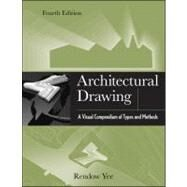 Architectural Drawing : A Visual Compendium of Types and Methods by Yee, Rendow, 9781118012871