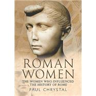 Roman Women: The Women Whon Influenced the History of Rome by Chrystal, Paul, 9781781552872