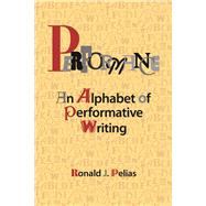 Performance: An Alphabet of Performative Writing by Pelias,Ronald J, 9781611322873