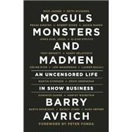 Moguls, Monsters and Madmen An Uncensored Life in Show Business by Avrich, Barry, 9781770412873