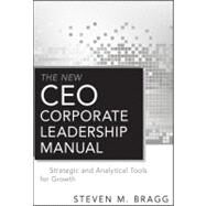 The New CEO Corporate Leadership Manual Strategic and Analytical Tools for Growth by Bragg, Steven M., 9780470912874