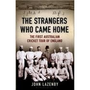The Strangers Who Came Home The First Australian Cricket Tour of England by Lazenby, John, 9781408842874