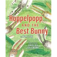 Hoppelpopp and the Best Bunny by Lobe, Mira; Kaufmann, Angelika, 9780823432875