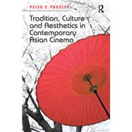 Tradition, Culture and Aesthetics in Contemporary Asian Cinema by Pugsley,Peter C., 9781138252875