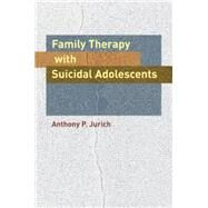Family Therapy with Suicidal Adolescents by Jurich,Anthony P., 9781138872875