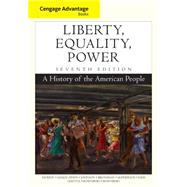 Cengage Advantage Books: Liberty, Equality, Power A History of the American People by Murrin, John M.; Hämäläinen, Pekka; Johnson, Paul E.; Brunsman, Denver; McPherson, James M., 9781305492875