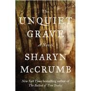 The Unquiet Grave A Novel by McCrumb, Sharyn, 9781476772875