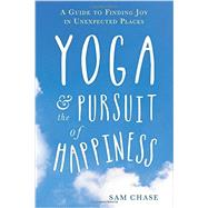 Yoga & the Pursuit of Happiness by Chase, Sam, 9781626252875