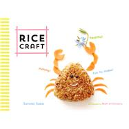 Rice Craft by Sakai, Sonoko; Armendariz, Matt, 9781452142876