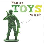 What Are Toys Made Of? by Brundle, Johanna, 9781910512876