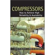 Compressors: How to Achieve High Reliability & Availability by Bloch, Heinz P.; Geitner, Fred K., 9780071772877