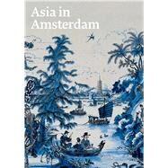 Asia in Amsterdam by Corrigan, Karina H.; Van Campen, Jan; Diercks, Femke; Blyberg, Janet C. (CON), 9780300212877