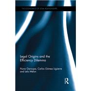 Legal Origins and the Efficiency Dilemma by Garoupa; Nuno, 9781138232877