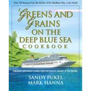 Greens and Grains on the Deep Blue Sea Cookbook : Fabulous Vegetarian Cuisine from the Holistic Holiday at Sea Cruises by Pukel, Sandy, 9780757002878