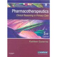 Pharmacotherapeutics: Clinical Reasoning in Primary Care by Gutierrez, Kathleen, 9781416032878