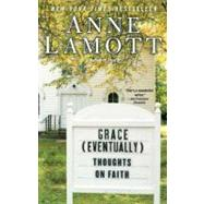 Grace (Eventually) : Thoughts on Faith by Lamott, Anne, 9781594482878