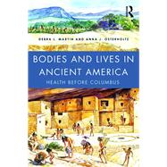 Bodies and Lives in Ancient America: Health Before Columbus by Martin; Debra L., 9781138902879