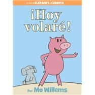 ¡Hoy volaré! (Spanish Edition) by Willems, Mo; Willems, Mo, 9781484722879