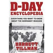 D-day Encyclopedia: Everything You Want to Know About the Normandy Invasion by Tillman, Barrett, 9781621572879