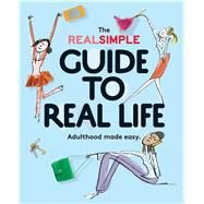 The Real Simple Guide to Real Life by Editors of Real Simple Magazine; van Ogtrop, Kristin, 9780848742881