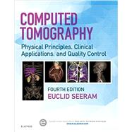 Computed Tomography: Physical Principles, Clinical Applications, and Quality Control by Seeram, Euclid, Ph.D., 9780323312882