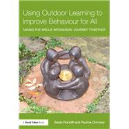 Using Outdoor Learning to Improve Behaviour for All: Taking the Wellie Wednesday journey together by Rockliff; Sarah, 9781138942882