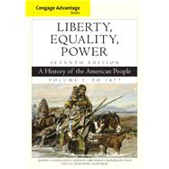 Cengage Advantage Books: Liberty, Equality, Power A History of the American People, Volume 1: To 1877 by Murrin, John M.; Hämäläinen, Pekka; Johnson, Paul E.; Brunsman, Denver; McPherson, James M., 9781305492882