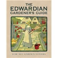 The Edwardian Gardener�s Guide For All Garden Lovers by Way, Twigs, 9781908402882