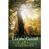 Eli the Good by HOUSE, SILAS, 9780763652883