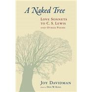 A Naked Tree: Love Sonnets to C. S. Lewis and Other Poems by Davidman, Joy; King, Don W., 9780802872883