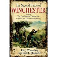 The Second Battle of Winchester by Wittenberg, Eric J.; Mingus, Scott L., Sr., 9781611212884