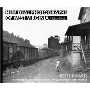 New Deal Photographs of West Virginia, 1934-1943 by Rivard, Betty; Fisher, Carl; Thomas, Jerry B., 9781933202884