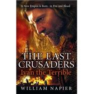 The Last Crusaders: Ivan the Terrible by Napier, William, 9781409102885
