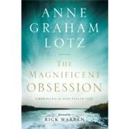 Magnificent Obsession : Embracing the God-Filled Life by Anne Graham Lotz, 9780310262886